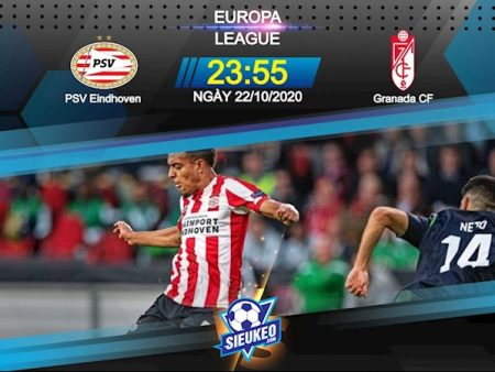 M88 Soi Kèo bóng đá PSV Eindhoven vs Granada 23h55 ngày 22/10 (Europa League 2020/21)